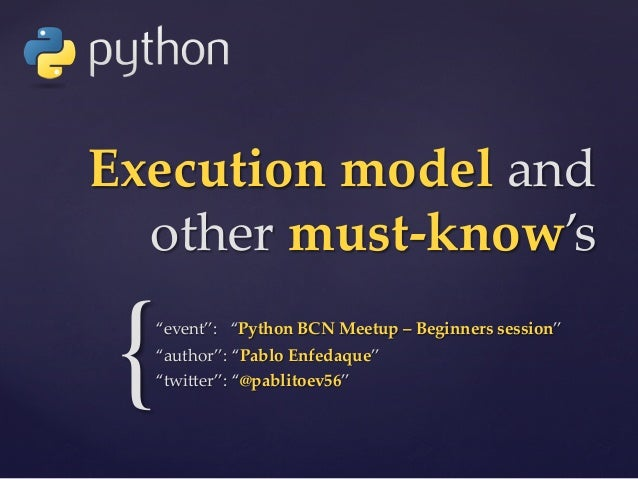"""{ Execution model and  other must-‐‑know's """"event"""":   """"Python BCN Meetup – Beginners session"""" """"author"""": """"P..."""