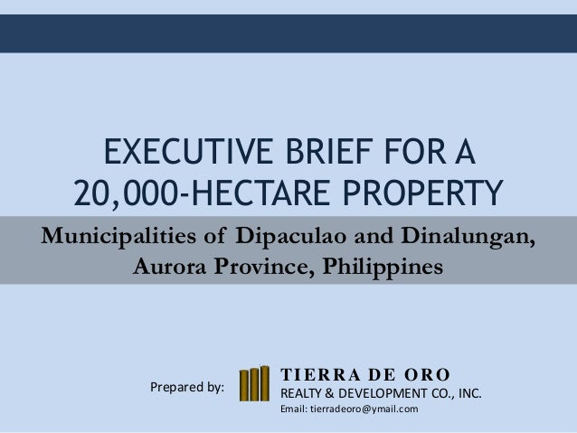 EXECUTIVE BRIEF FOR A 20,000-HECTARE PROPERTY Municipalities of Dipaculao and Dinalungan, Aurora Province, Philippines  Pr...