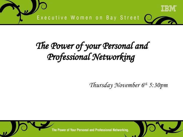 The Power of your Personal and Professional Networking  Thursday November 6 th  5:30pm
