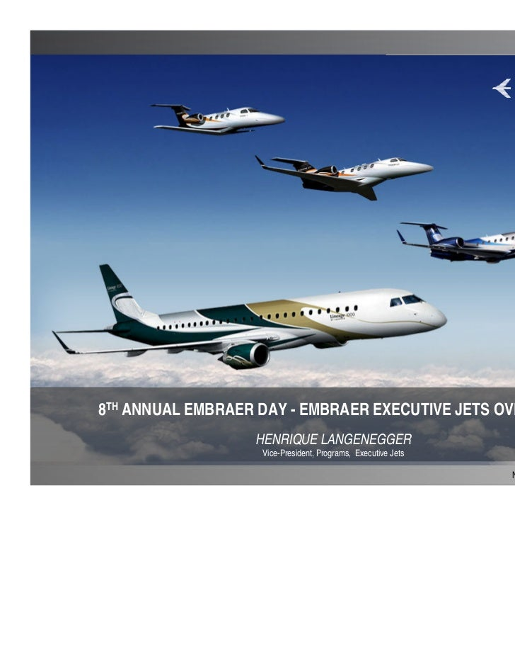 8TH ANNUAL EMBRAER DAY - EMBRAER EXECUTIVE JETS OVERVIEW                  HENRIQUE LANGENEGGER                   Vice-Pres...