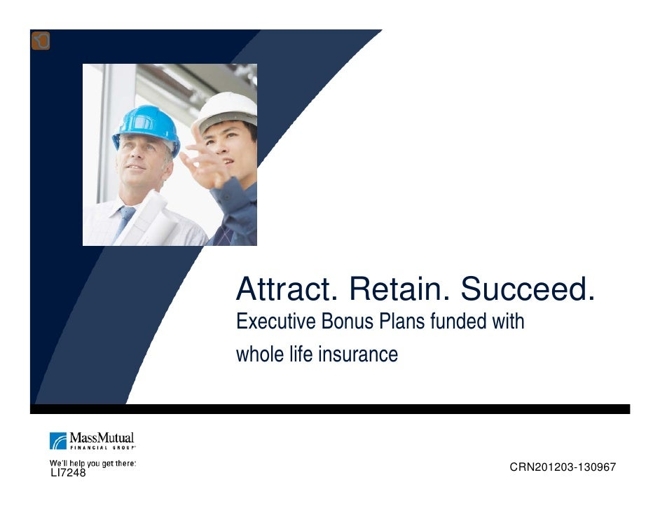 Attract. Retain. Succeed.          Executive Bonus Plans funded with          whole life insurance     LI7248             ...
