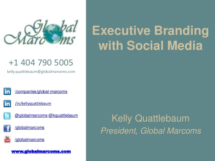 Executive Branding                                       with Social Media+1 404 790 5005kelly.quattlebaum@globalmarcoms.c...