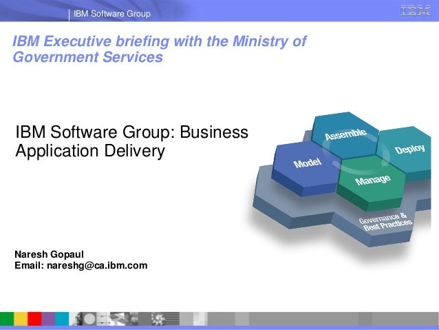 IBM Software GroupIBM Executive briefing with the Ministry ofGovernment ServicesIBM Software Group: BusinessApplication De...