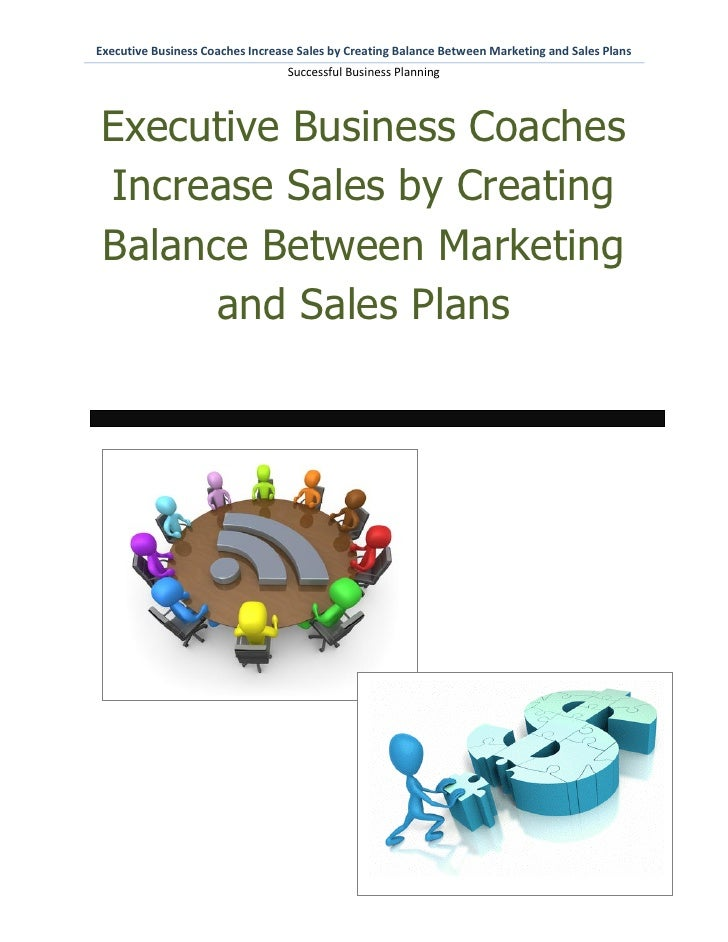 Executive Business Coaches Increase Sales by Creating Balance Between Marketing and Sales Plans                           ...