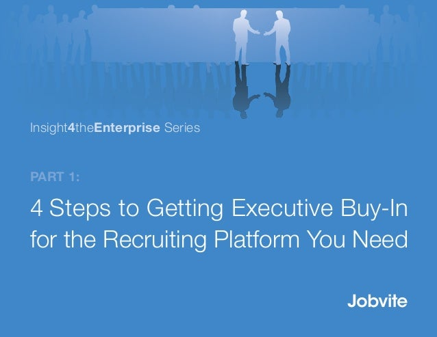 Part 1: 4 Steps to Getting Executive Buy-In for the Recruiting Platform You Need Insight4theEnterprise Series