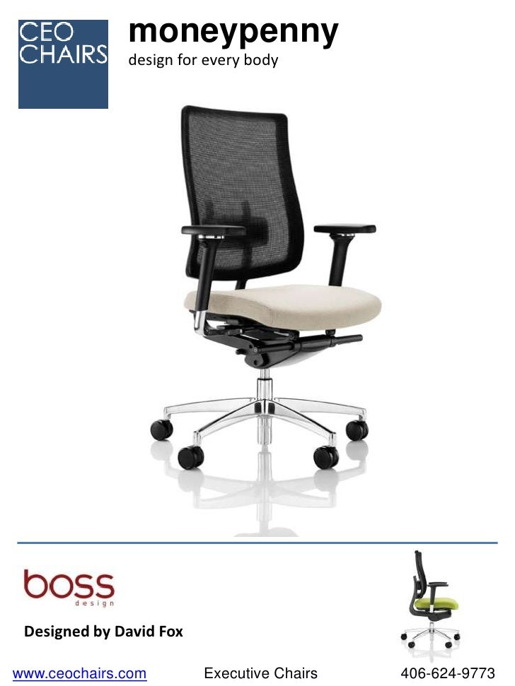 moneypenny              design for every body Designed by David Foxwww.ceochairs.com        Executive Chairs   406-624-9773
