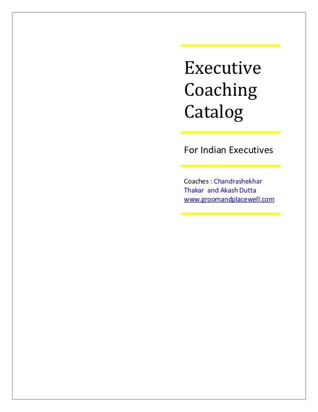 ExecutiveCoachingCatalogFor Indian ExecutivesCoaches : ChandrashekharThakar and Akash Duttawww.groomandplacewell.com