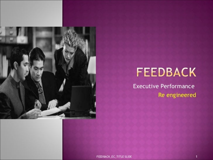 Executive Performance  Re engineered FEEDBACK_EC_TITLE SLIDE