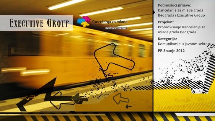 Podnosioci prijave:Kancelarija za mlade gradaBeograda i Executive GroupProjekat:Promovisanje Kancelarije zamlade grada Beo...