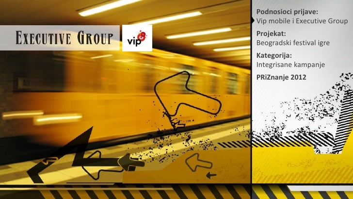 Podnosioci prijave:Vip mobile i Executive GroupProjekat:Beogradski festival igreKategorija:Integrisane kampanjePRiZnanje 2...