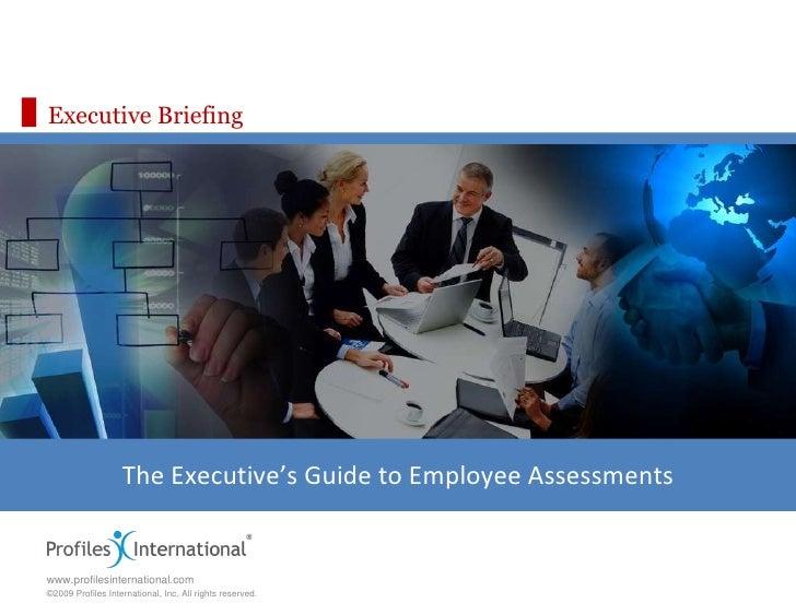 Executive Briefing <ul><li>The Executive's Guide to Employee Assessments </li></ul>