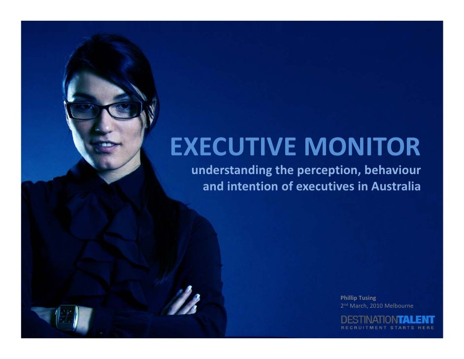 EXECUTIVE MONITOR  understanding the perception, behaviour     and intention of executives in Australia                   ...