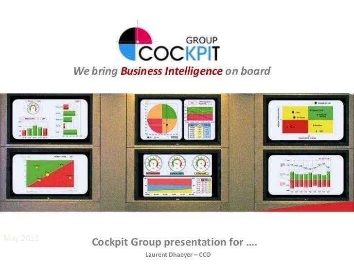 May 2011<br />Cockpit Group presentation for ….<br />Laurent Dhaeyer – CCO<br />