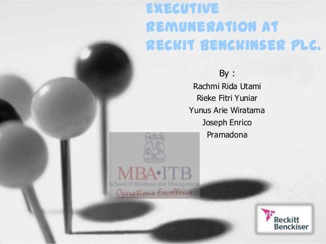 Executiveremuneration atReckit Benckinser plc.            By :      Rachmi Rida Utami       Rieke Fitri Yuniar     Yunus A...