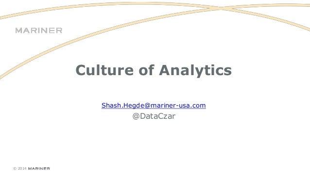 © 2014 Culture of Analytics Shash.Hegde@mariner-usa.com @DataCzar