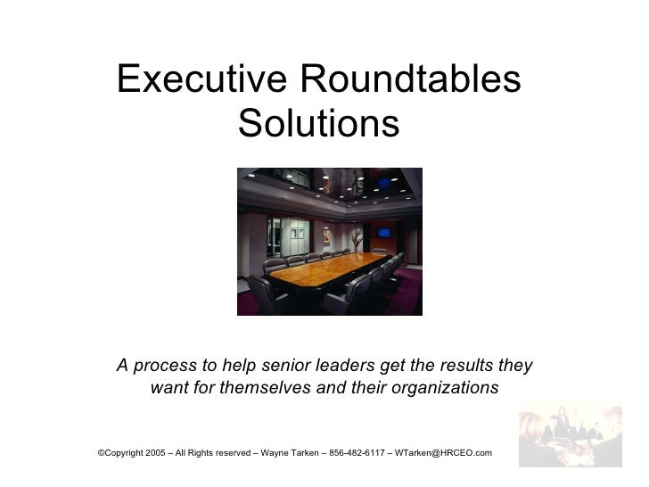 Executive Roundtables Solutions A process to help senior leaders get the results they want for themselves and their organi...