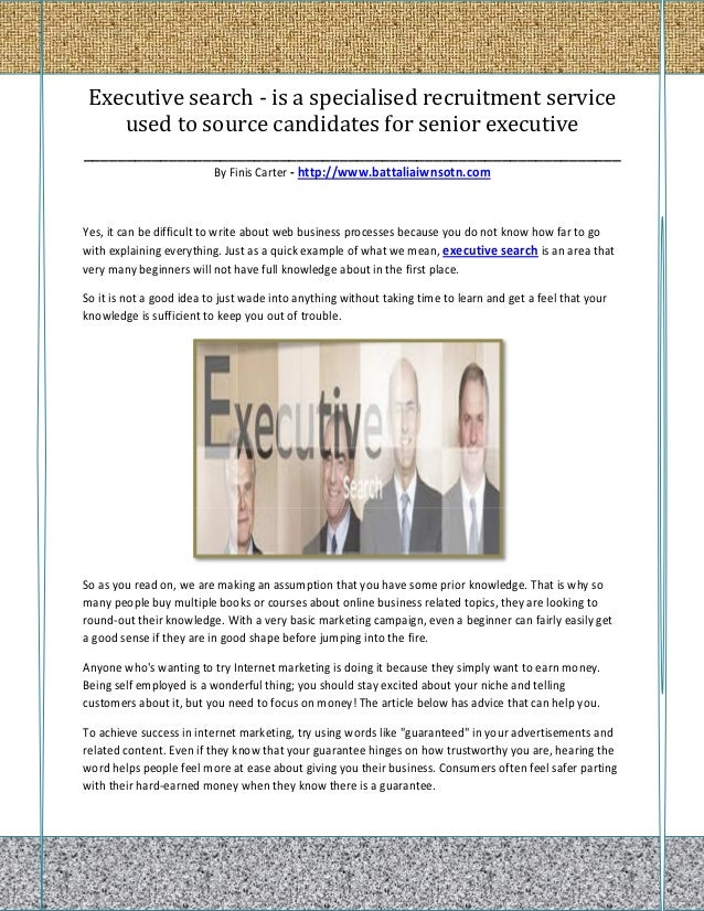 Executive search - is a specialised recruitment service     used to source candidates for senior executive________________...