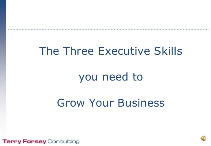 The Three Executive Skills you need to grow your Business