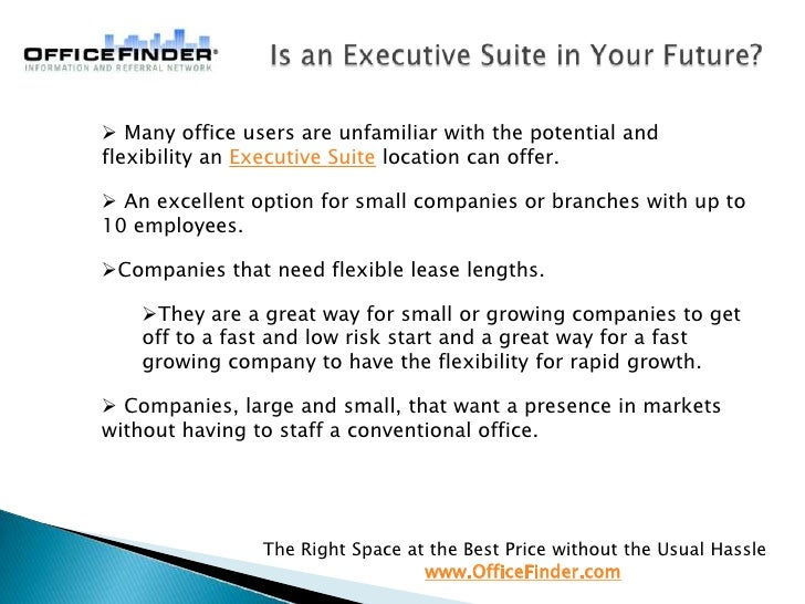 Is an Executive Suite in Your Future?<br /><ul><li>Many office users are unfamiliar with the potential and flexibility an ...