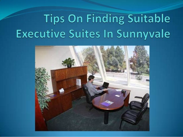 Tips On Finding Suitable Executive Suites In Sunnyvale