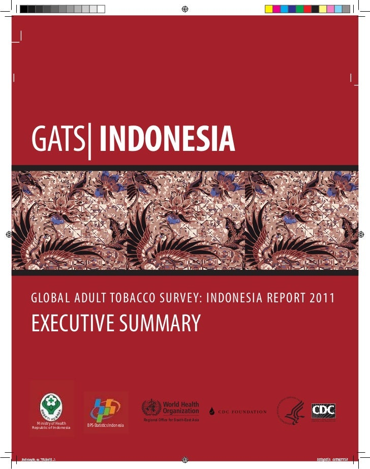 GATS| INDONESIA     GLOBAL ADULT TOBACCO SURVEY: INDONESIA REPORT 2011     EXECUTIVE SUMMARY                              ...