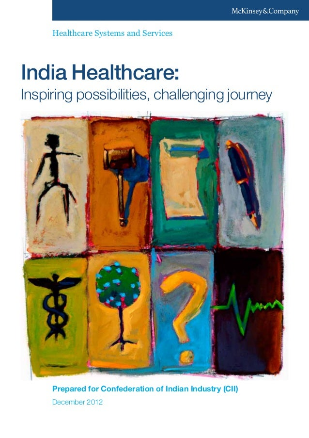 Executive summary india healthcare inspiring possibilities and challenges mckinsey   cii