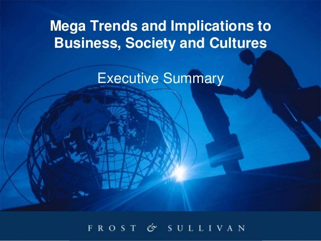 Mega Trends and Implications to Business, Society and Cultures Executive Summary