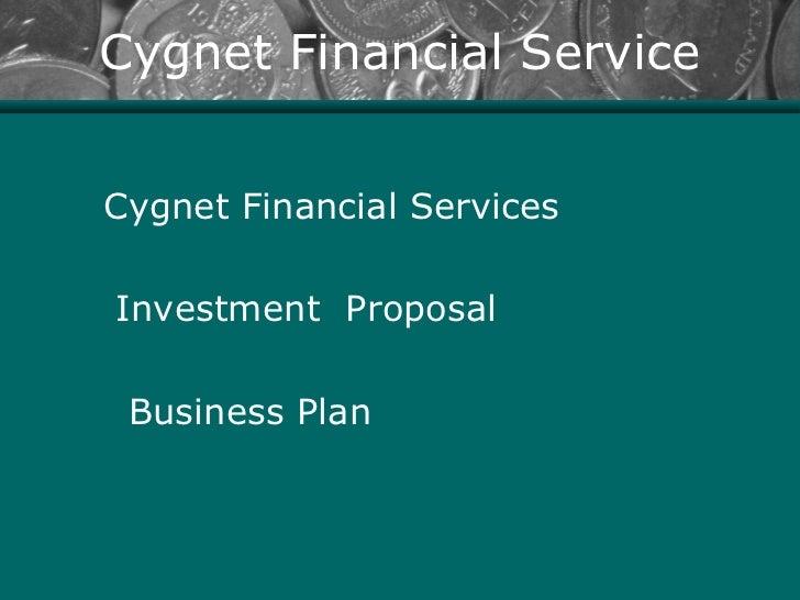 Cygnet Financial ServiceCygnet Financial ServicesInvestment Proposal Business Plan