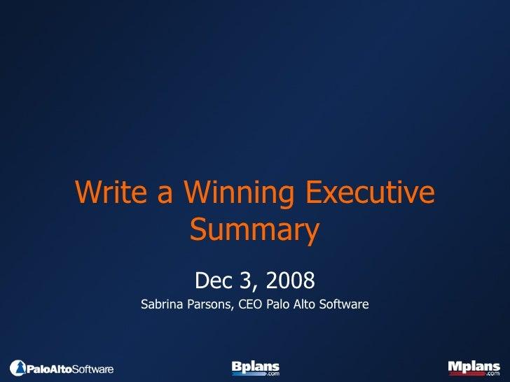 Write a Winning Executive Summary Dec 3, 2008 Sabrina Parsons, CEO Palo Alto Software
