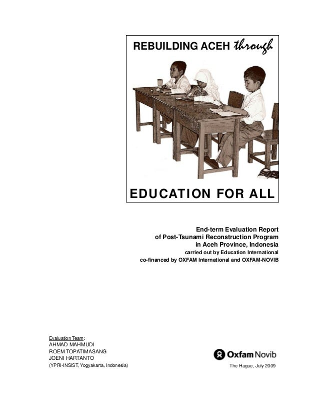 REBUILDING ACEH  through  EDUCATION FOR ALL End-term Evaluation Report of Post-Tsunami Reconstruction Program in Aceh Prov...