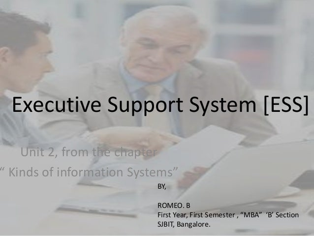 """Executive Support System [ESS]    Unit 2, from the chapter"""" Kinds of information Systems""""                           BY,   ..."""