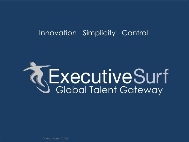 Innovation  Simplicity  Control  © ExecutiveSurf 2009 Global Talent Gateway