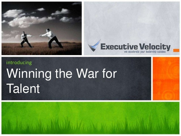 Executive velocity winning the war for talent v2