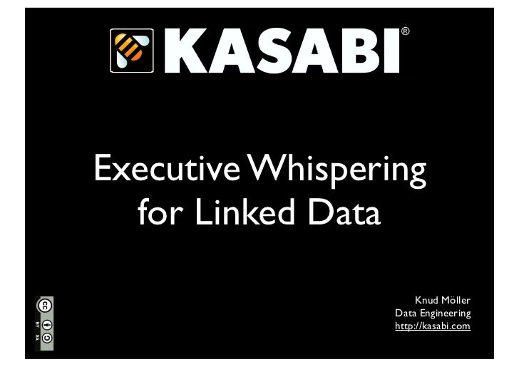 Executive Whispering  for Linked Data                       Knud Möller                  Data Engineering                 ...