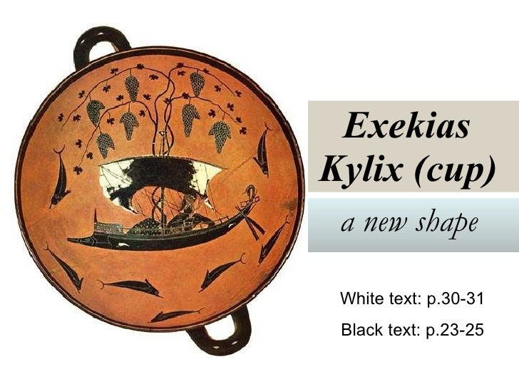 Exekias  Kylix (cup)   a new shape   White text: p.30-31 Black text: p.23-25