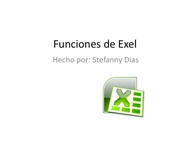 Funciones de ExelHecho por: Stefanny Dias