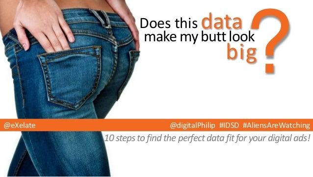 10stepstofindtheperfectdatafitforyourdigitalads!dataDoes thismake my butt lookbig?@digitalPhilip #IDSD #AliensAreWatching@...