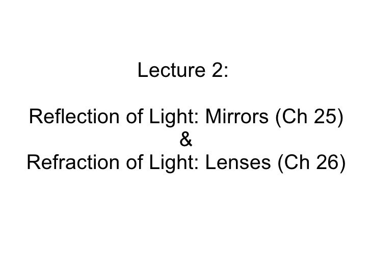 Lecture 2:  Reflection of Light: Mirrors (Ch 25) & Refraction of Light: Lenses (Ch 26)