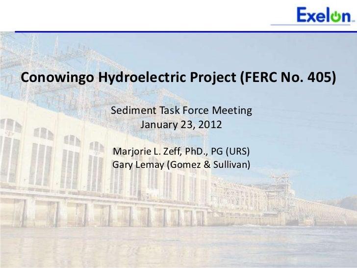 Conowingo Hydroelectric Project (FERC No. 405)             Sediment Task Force Meeting                  January 23, 2012  ...