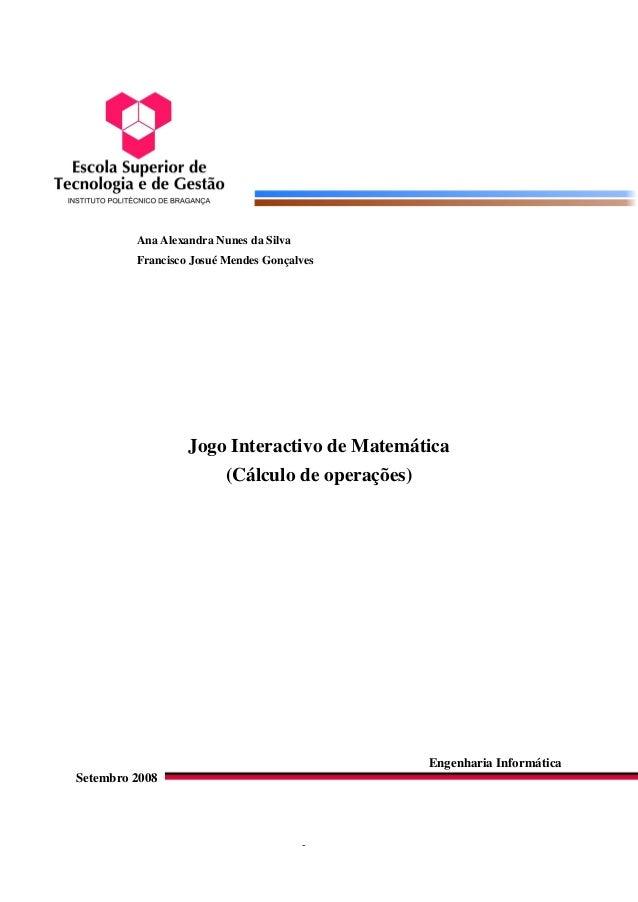 Ana Alexandra Nunes da Silva         Francisco Josué Mendes Gonçalves                  Jogo Interactivo de Matemática     ...