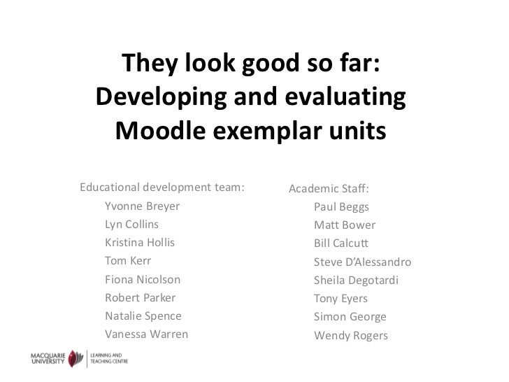 They look good so far: Developing and evaluating Moodle exemplar units<br />Educational development team:<br />Yvonne Brey...