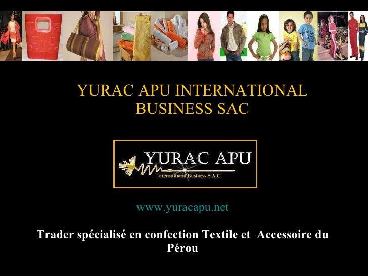YURAC APU INTERNATIONAL BUSINESS SAC www.yuracapu.net Trader spécialisé en confection Textile et  Accessoire du Pérou