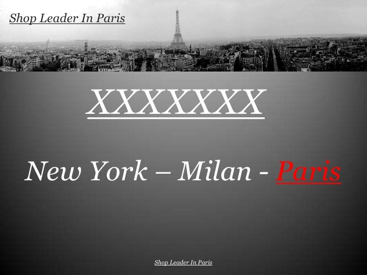 Shop Leader In Paris             XXXXXXX  New York – Milan - Paris                       Shop Leader In Paris