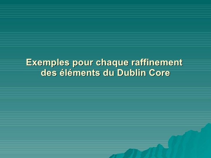 Exemples pour chaque raffinement  des éléments du Dublin Core