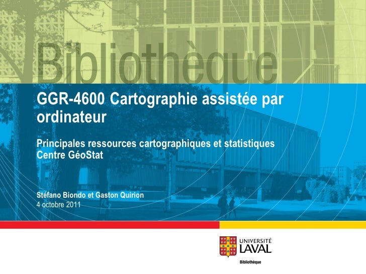 GGR-4600 Cartographie assistée par ordinateur Principales ressources cartographiques et statistiques Centre GéoStat Stéfan...