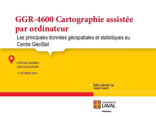 GGR-4600 Cartographie assistée par ordinateur Les principales données géospatiales et statistiques au GGR-4600 Cartographi...
