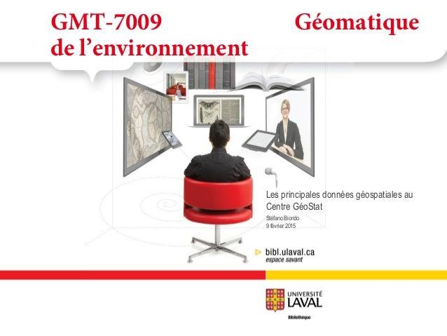 Les principales données géospatiales au  Centre GéoStat - GMT-7009 Géomatique de l'environnement