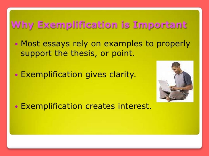 exemplification writing Exemplification 1 and then use more and more vivid examples to prove the point to be true effective examples should enhance your writing.