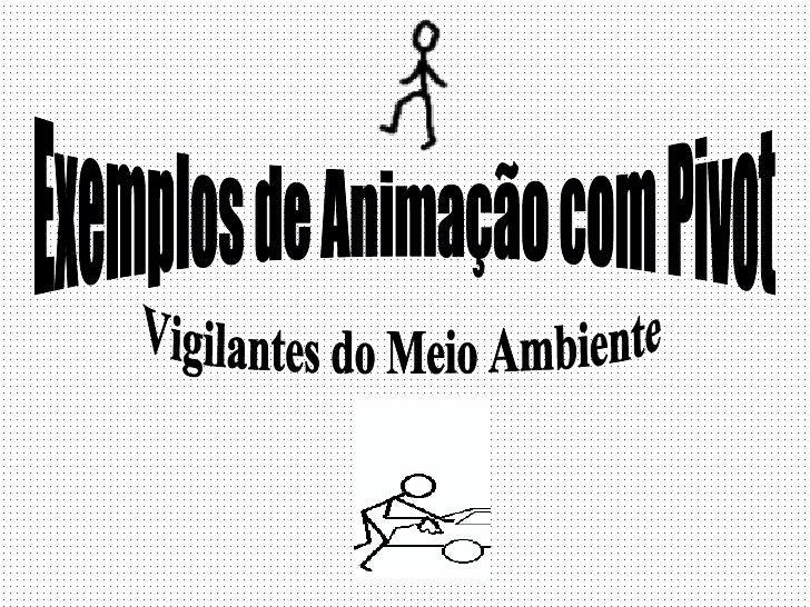 Exemplos de Animação com Pivot Vigilantes do Meio Ambiente