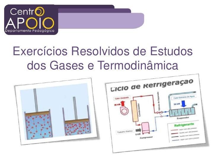 Exercícios Resolvidos de Estudos  dos Gases e Termodinâmica